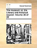 The Museum: Or, the Literary and Historical Register. Volume 36 of 39