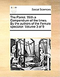 The Parrot. with a Compendium of the Times. by the Authors of the Female Spectator. Volume 3 of 9