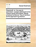 Priestcraft: Or, the Way to Promotion: A Poem Address'd to the Inferior Clergy of England. Being Wholesome Advice, How to Behave at