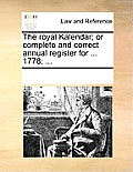 The Royal Kalendar; Or Complete and Correct Annual Register for ... 1778; ...