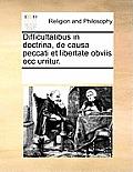 Difficultatibus in Doctrina, de Causa Peccati Et Libertate Obviis Occ Urritur.