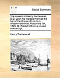 The Speech of Henry Sacheverell, D.D. Upon His Impeachment at the Bar of the House of Lords in Westminster-Hall, March the 7th, 1709-10. Publish'd fro