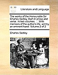 The Works of the Honourable Sir Charles Sedley, Bart in Prose and Verse. in Two Volumes. ... with Memoirs of the Author's Life, Writ by an Eminent Han