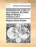 Nocturnal Visit. a Tale. in Four Volumes. by Maria Regina Roche, ... Volume 2 of 4