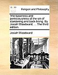 The Baseness and Perniciousness of the Sin of Slandering and Back-Biting. by Josiah Woodward, ... the Third Edition.
