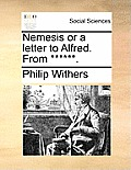 Nemesis or a Letter to Alfred. from ******.