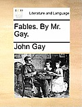 Fables. by Mr. Gay.