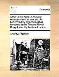 A Trip to the Nore. a Musical Entertainment, in One Act. as Performed by Their Majesties Servants at the Theatre-Royal, Drury-Lane. by Andrew Franklin