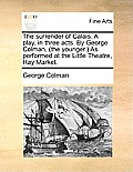 The Surrender of Calais. a Play, in Three Acts. by George Colman, (the Younger.) as Performed at the Little Theatre, Hay Market.