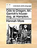 Ode to Dragon, Mr. Garrick's House-Dog, at Hampton.