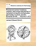 Plantarum Icones Hactenus Ineditae, Plerumque Ad Plantas in Herbario Linnaeano Conservatas Delineatae. Auctore Jacobo Edvardo Smith, ... Volume 1 of 3