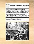 Plantarum Icones Hactenus Ineditae, Plerumque Ad Plantas in Herbario Linnaeano Conservatas Delineatae. Auctore Jacobo Edvardo Smith, ... Volume 2 of 3