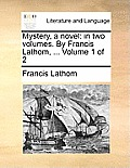 Mystery, a Novel: In Two Volumes. by Francis Lathom, ... Volume 1 of 2