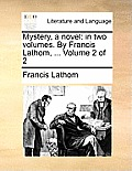 Mystery, a Novel: In Two Volumes. by Francis Lathom, ... Volume 2 of 2