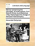 Memoir Concerning the Passages, at a Late Season, from India to China, by a Dalrymple. 1788. Published at the Charge of the East India Company.