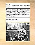 Thom Bennet, S.T.P. Grammatica Hebra Cum Uberrima Praxi, in Usum Tironum, ... Accedit Consilium de Studio Prcipuarum Linguarum Orientalium, ...