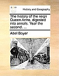 The History of the Reign Queen Anne, Digested Into Annals. Year the Second. ...
