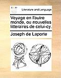 Voyage En L'Autre Monde, Ou Nouvelles Litteraires de Celui-Cy.