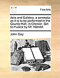 Acis and Galatea, a Serenata: As It Is to Be Performed in the County-Hall, in Chester. Set to Musick by Mr. Handel.