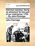 Merlinus Liberatus: Being an Almanack for the Year of Our Redemption 1730. ... by John Partridge.