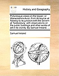 Picturesque Views on the Upper, or Warwickshire Avon, from Its Source at Naseby to Its Junction with the Severn at Tewkesbury: With Observations on th