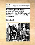 A Sermon, Preach'd at the Annual Visitation, Held at Lisburn, by the Right Reverend Francis, ... June 18, 1735. by John Brett, ...