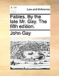 Fables. by the Late Mr. Gay. the Fifth Edition.