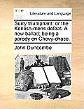 Surry Triumphant: Or the Kentish-Mens Defeat. a New Ballad; Being a Parody on Chevy-Chace.