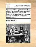 Appendix to Thoughts on Executive Justice, &C. Occasioned by a Charge Given to the Grand Jury for the County of Surrey, at the Lent Assizes of 1785,