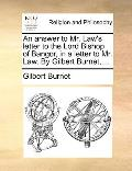 An Answer to Mr. Law's Letter to the Lord Bishop of Bangor, in a Letter to Mr. Law. by Gilbert Burnet, ...