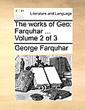 The Works of Geo: Farquhar ... Volume 2 of 3