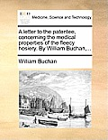 A Letter to the Patentee, Concerning the Medical Properties of the Fleecy Hosiery. by William Buchan, ...