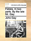Fables. in Two Parts. by the Late Mr. Gay.
