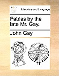 Fables by the Late Mr. Gay.