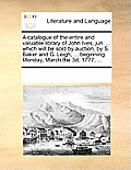 A Catalogue of the Entire and Valuable Library of John Ives, Jun. ... Which Will Be Sold by Auction, by S. Baker and G. Leigh, ... Beginning Monday, M