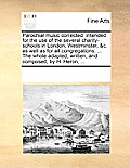 Parochial Music Corrected: Intended for the Use of the Several Charity-Schools in London, Westminster, &C. as Well as for All Congregations: ...
