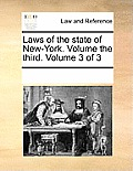 Laws of the State of New-York. Volume the Third. Volume 3 of 3