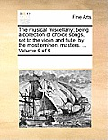 The Musical Miscellany; Being a Collection of Choice Songs, Set to the Violin and Flute, by the Most Eminent Masters. ... Volume 6 of 6
