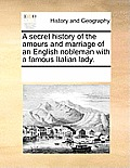 A Secret History of the Amours and Marriage of an English Nobleman with a Famous Italian Lady.