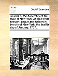 Journal of the Assembly of the State of New-York, at Their Tenth Session, Begun and Holden in the City of New-York, the Twelfth Day of January, 1787.