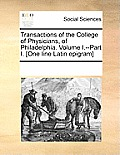 Transactions of the College of Physicians, of Philadelphia. Volume I.--Part I. [One Line Latin Epigram]