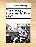 The Minister, Impregnable. One Canto.