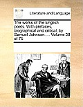 The Works of the English Poets. with Prefaces, Biographical and Critical, by Samuel Johnson. ... Volume 38 of 75