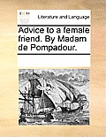 Advice to a Female Friend. by Madam de Pompadour.