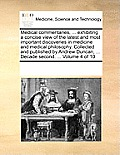 Medical Commentaries, ... Exhibiting a Concise View of the Latest and Most Important Discoveries in Medicine and Medical Philosophy. Collected and Pub