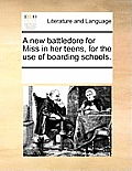 A New Battledore for Miss in Her Teens, for the Use of Boarding Schools.