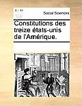Constitutions Des Treize Etats-Unis de L'Amerique.
