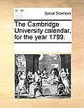 The Cambridge University Calendar, for the Year 1799.
