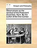 Observations on the Conduct of the Protestant Dissenters. No II. by the Author of the First Number. ...