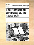 The Hampstead Congress: Or, the Happy Pair.